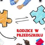 Rodzice w przedszkolu - o współpracy, szacunku i budowaniu zaufania