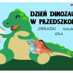 Dzień Dinozaura w przedszkolu - nauka przez zabawę