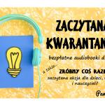 Zaczytana kwarantanna - audiobookuj z nami!